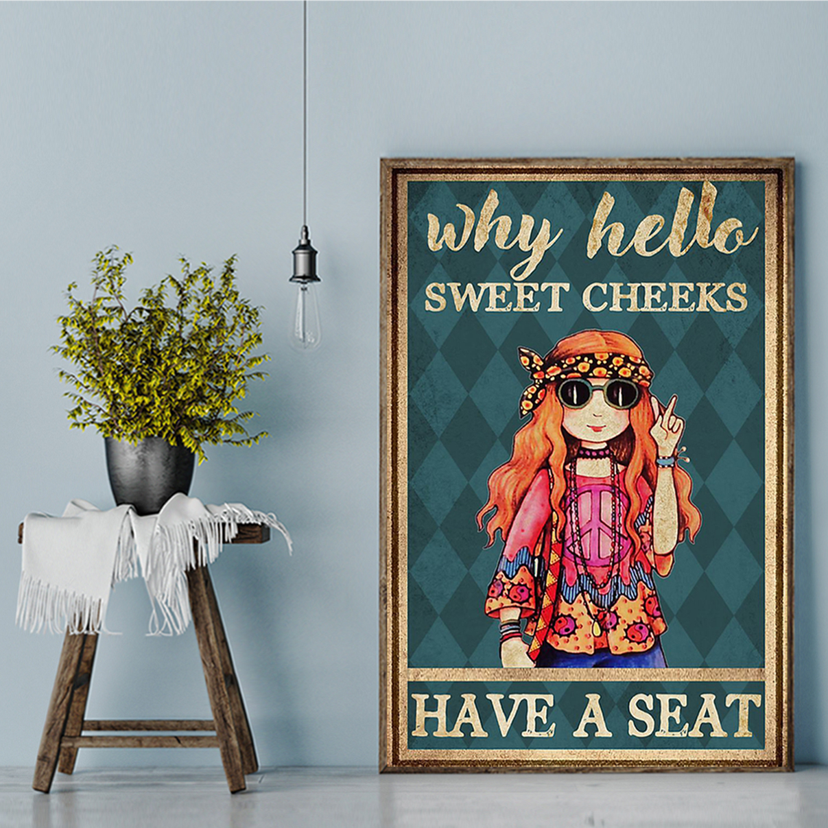Hippie Girl Why Hello Sweet Cheeks Have A Seat Poster A2