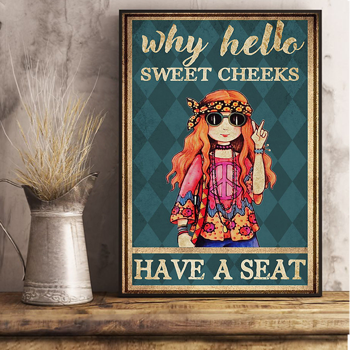 Hippie Girl Why Hello Sweet Cheeks Have A Seat Poster A3