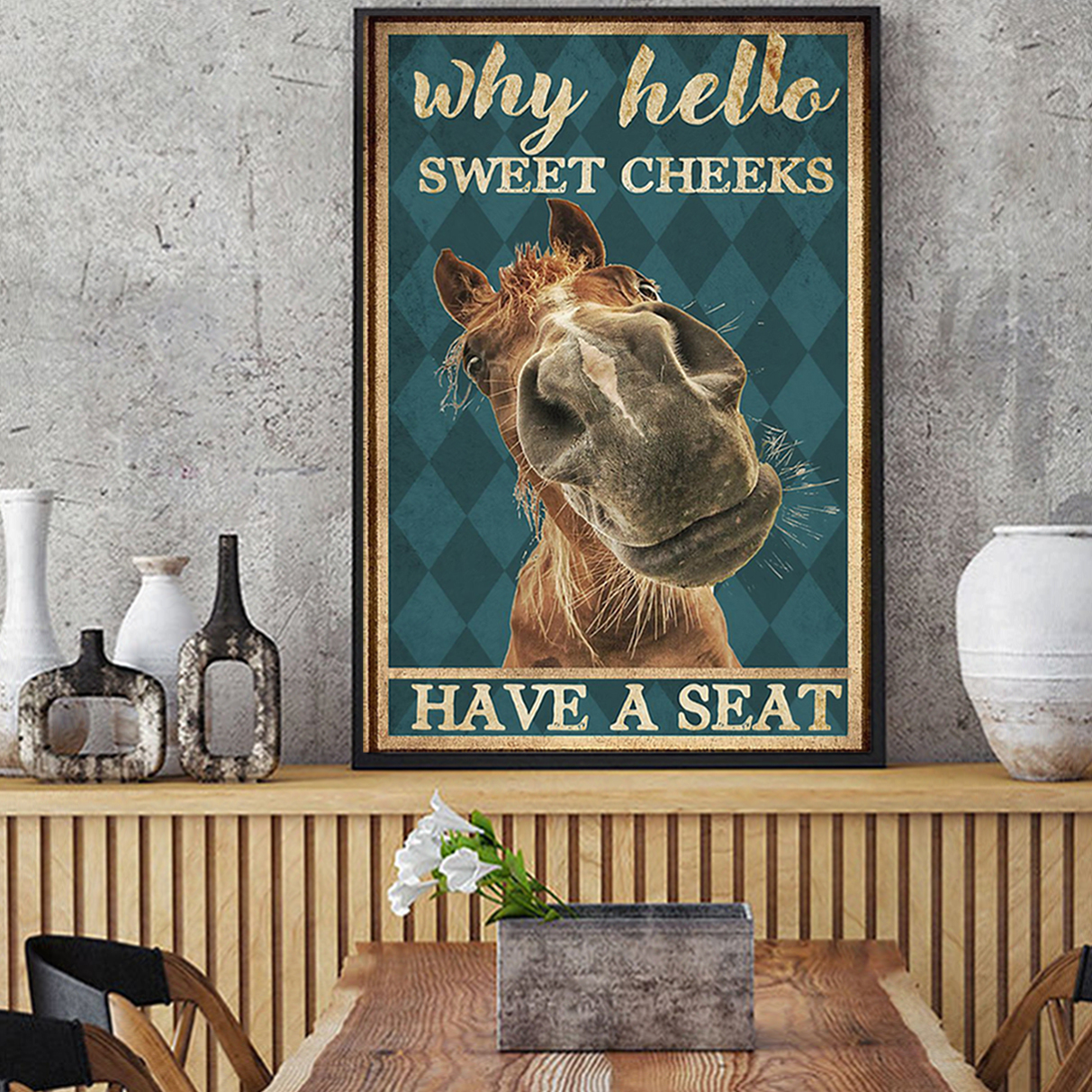 Horse why hello sweet cheeks have a seat poster A1