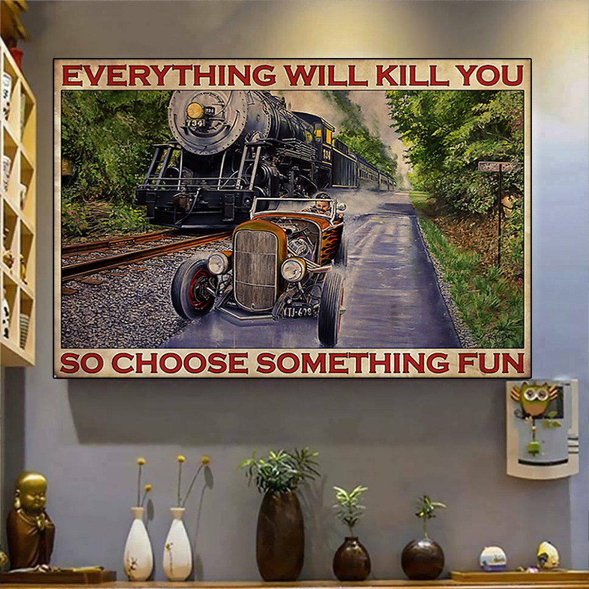 Hot rod car and train racing everything will kill you so choose something fun poster A3