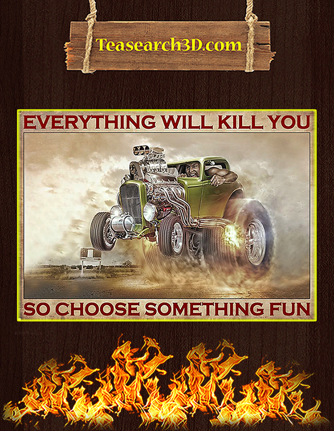 Hot rod everything will kill you so choose something fun poster A3