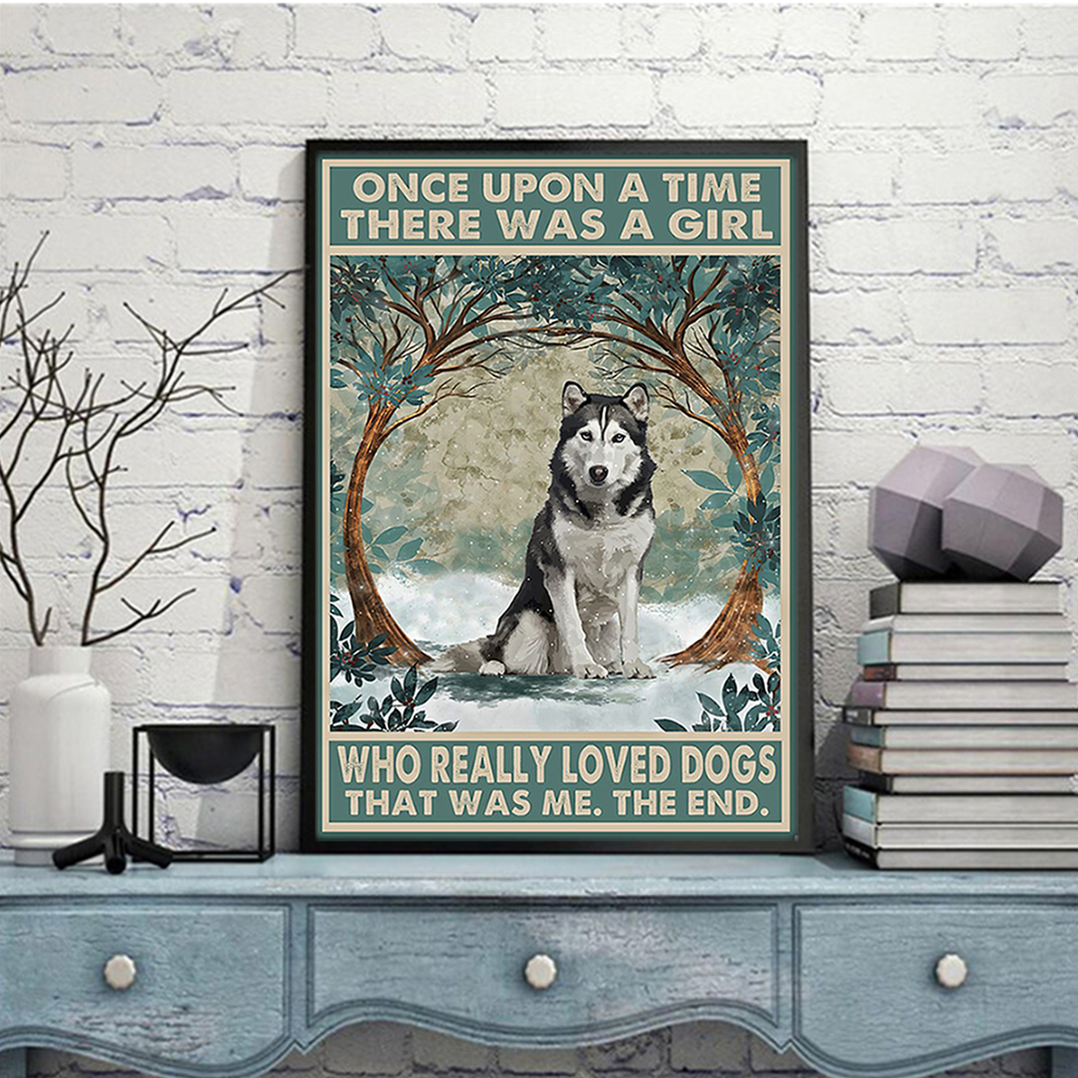 Husky once upon a time there was a girl who really loved dogs poster A1