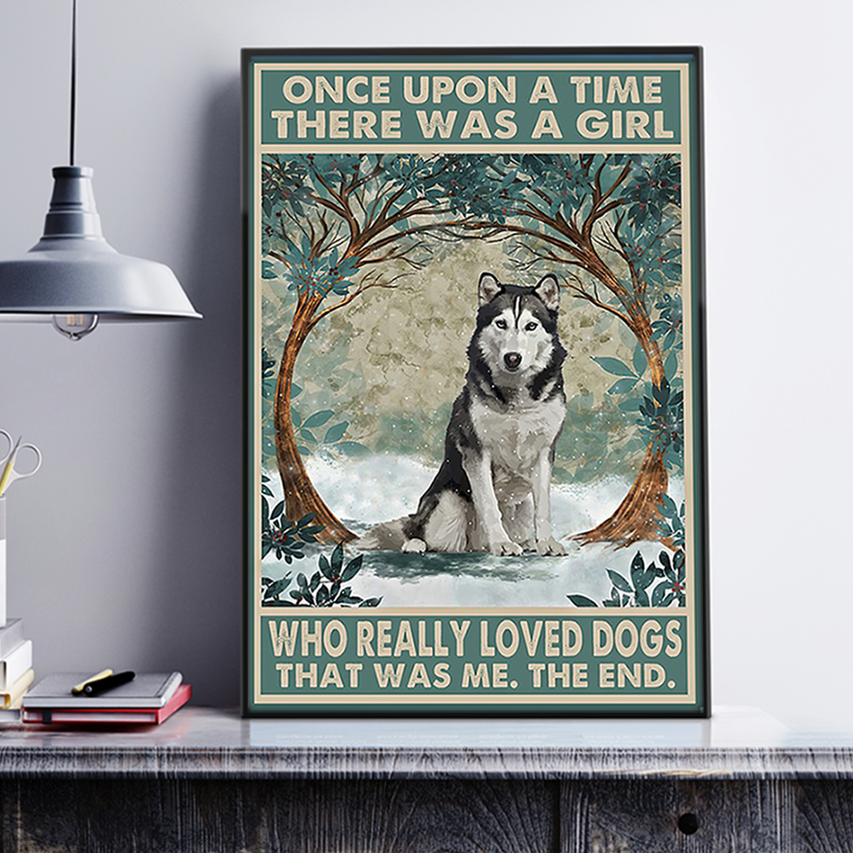 Husky once upon a time there was a girl who really loved dogs poster A2
