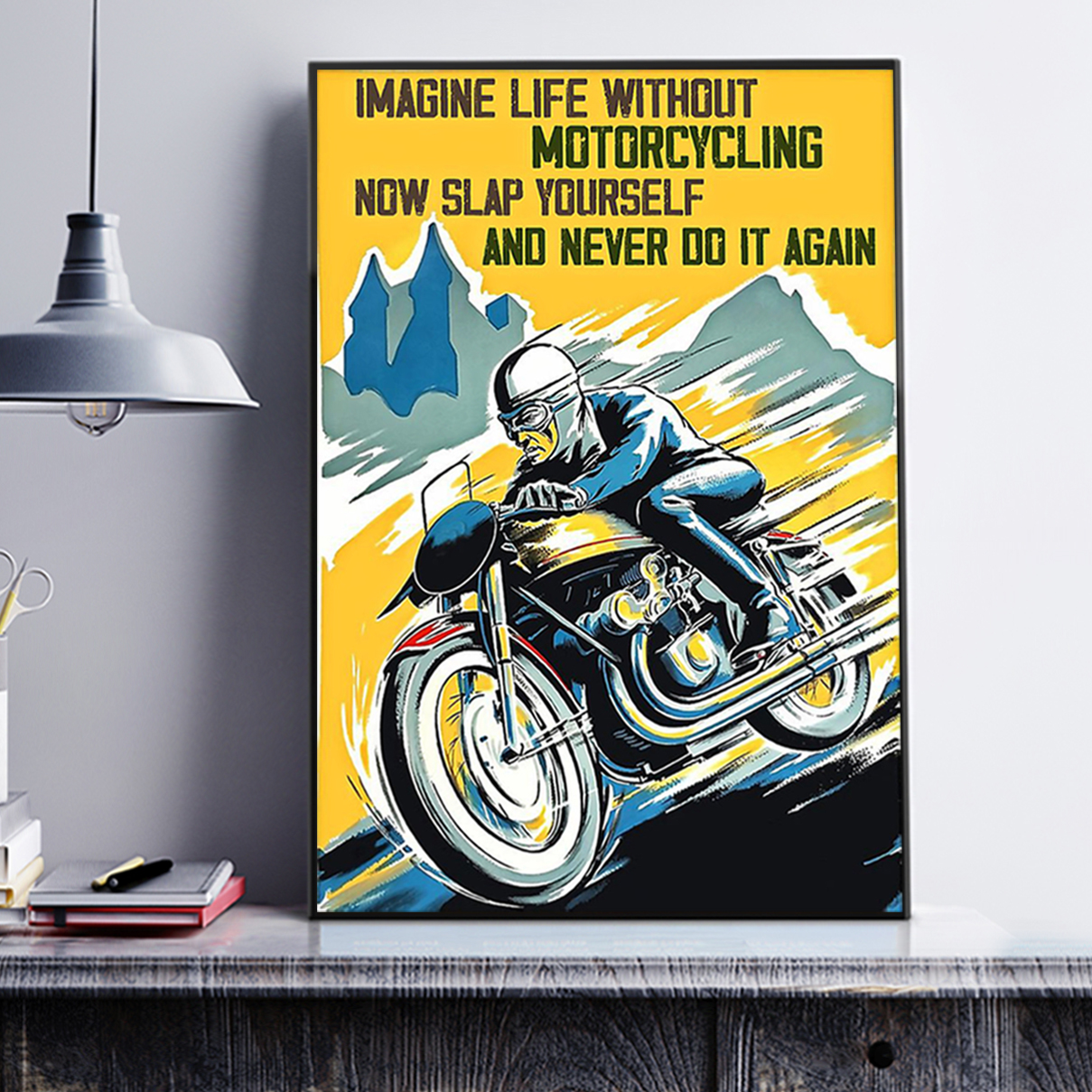 Imagine life without motorcycling now slap yourself and never do it again poster A1