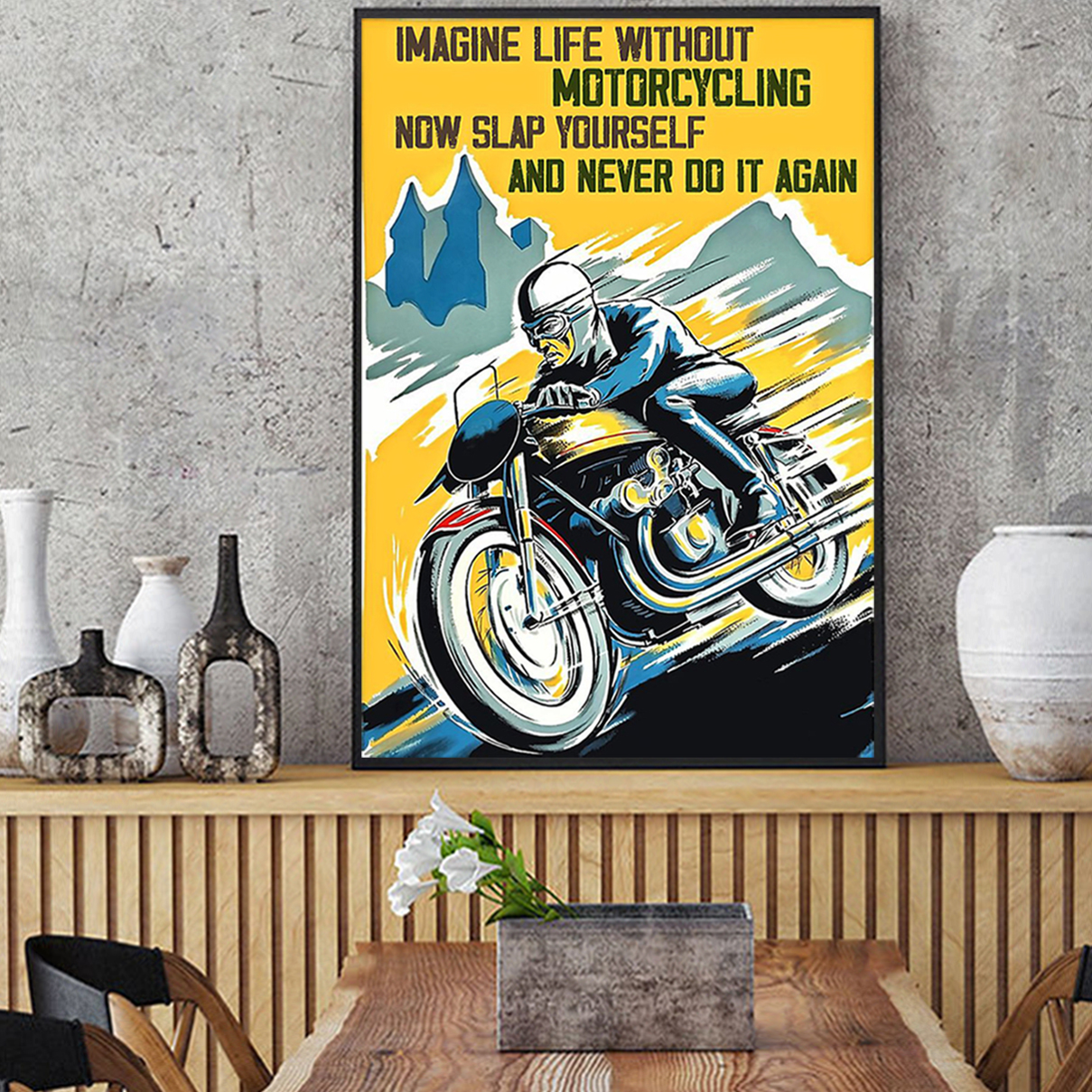 Imagine life without motorcycling now slap yourself and never do it again poster A2