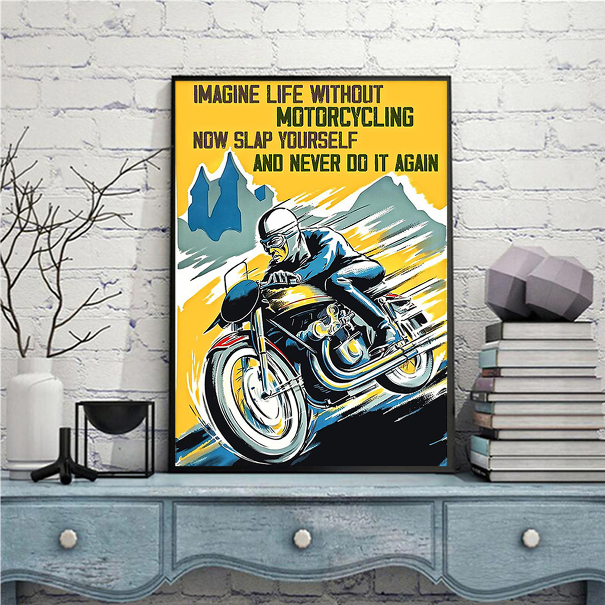 Imagine life without motorcycling now slap yourself and never do it again poster A3