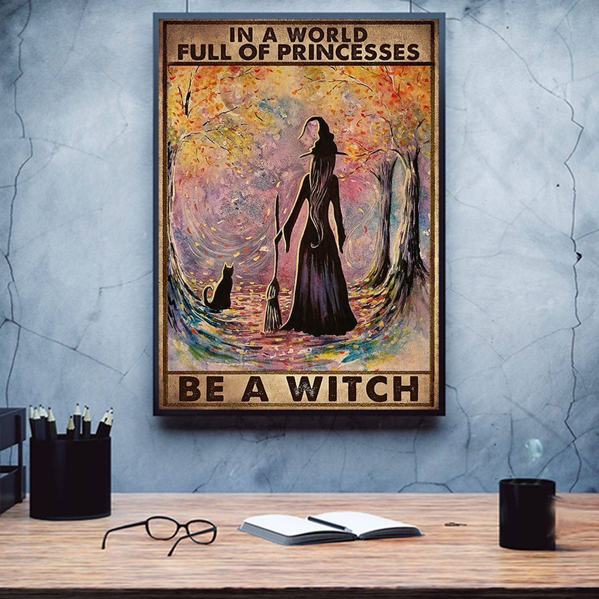 In a world full of princess be a witch poster A1