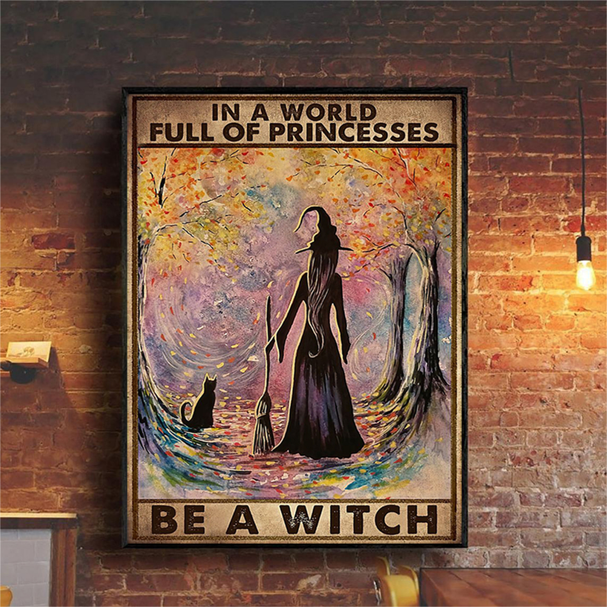 In a world full of princess be a witch poster A3