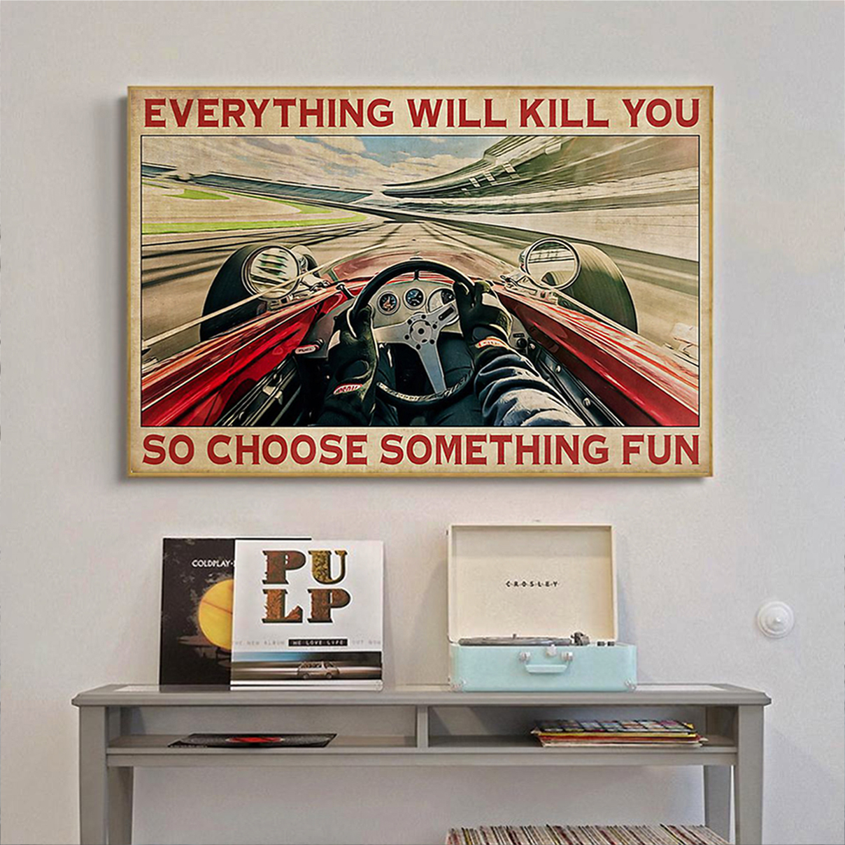 Indianapolis car everything will kill you so choose something fun poster A1
