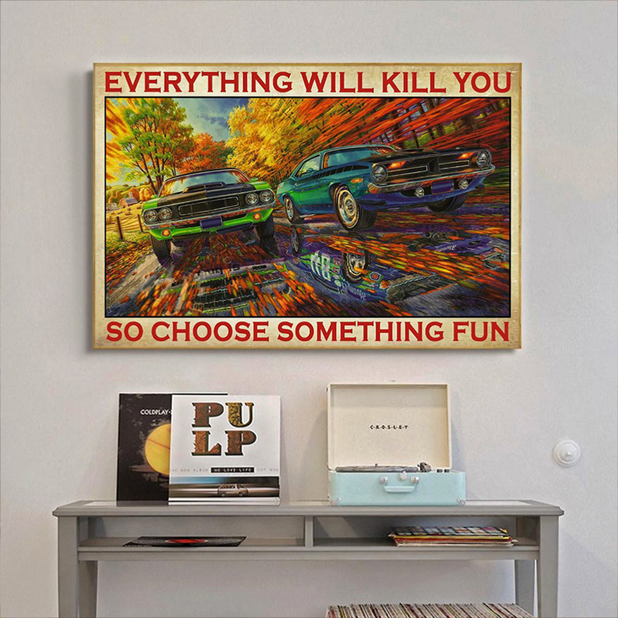 Mopar everything will kill you so choose something fun poster A2
