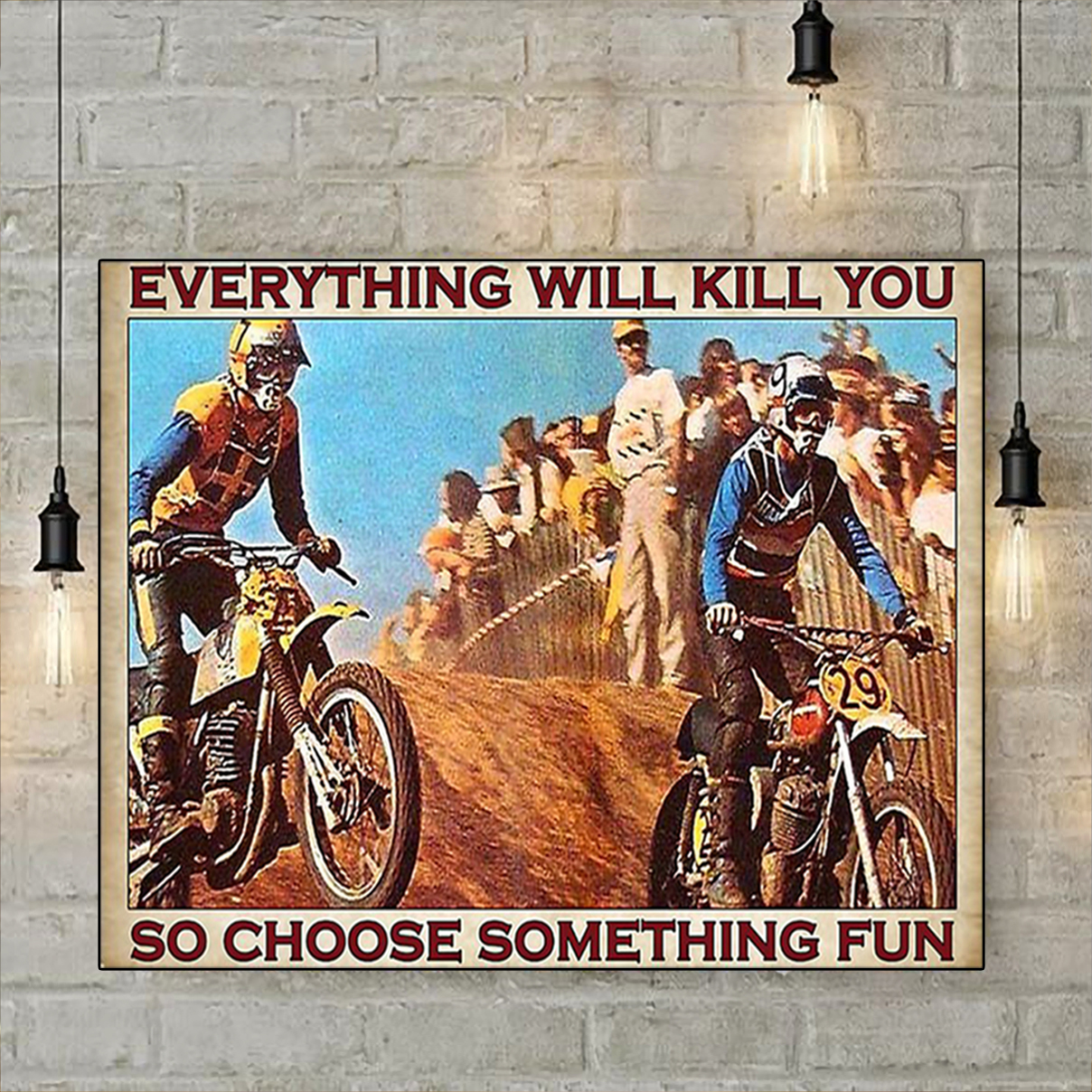 Motocross everything will kill you so choose something fun poster A1