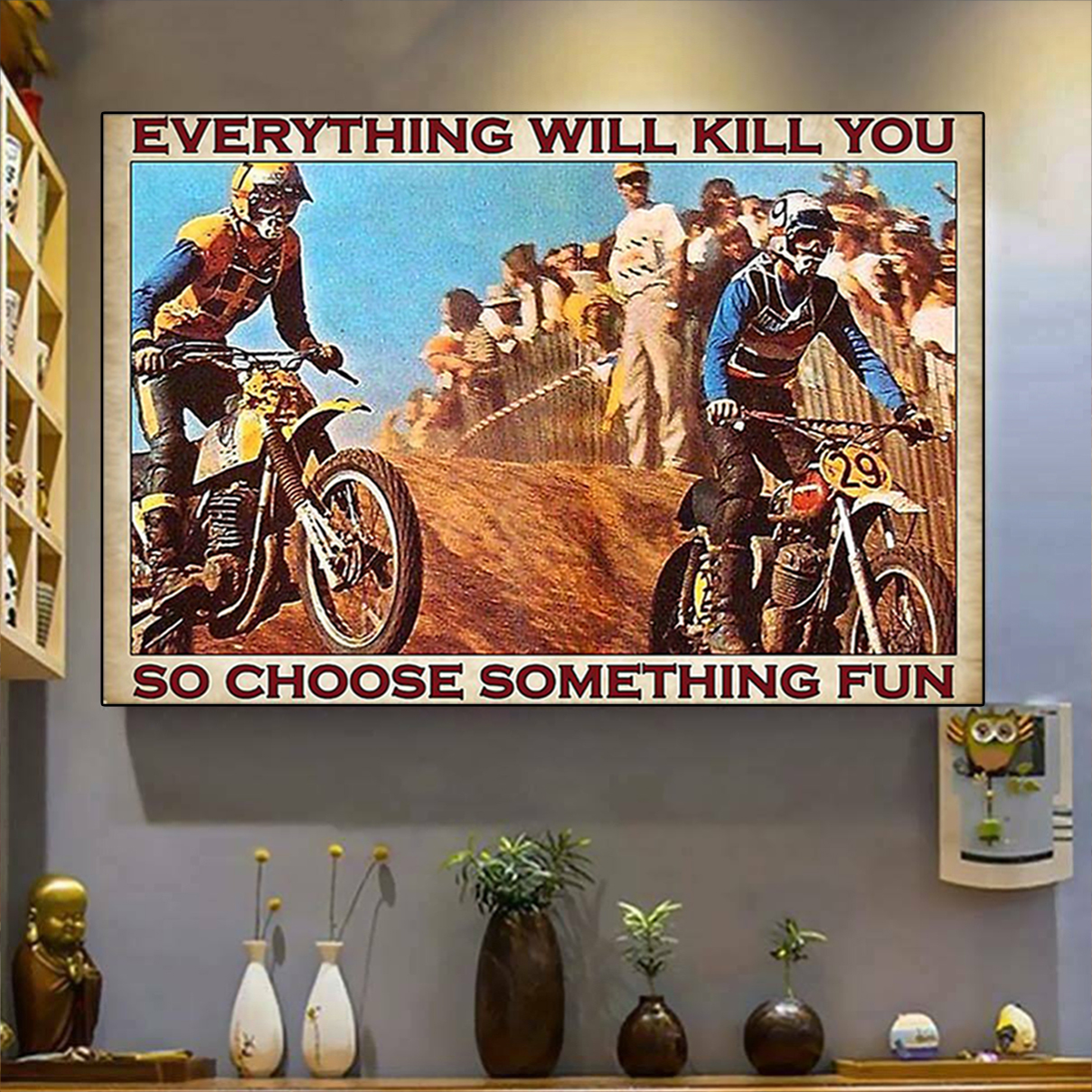 Motocross everything will kill you so choose something fun poster A2
