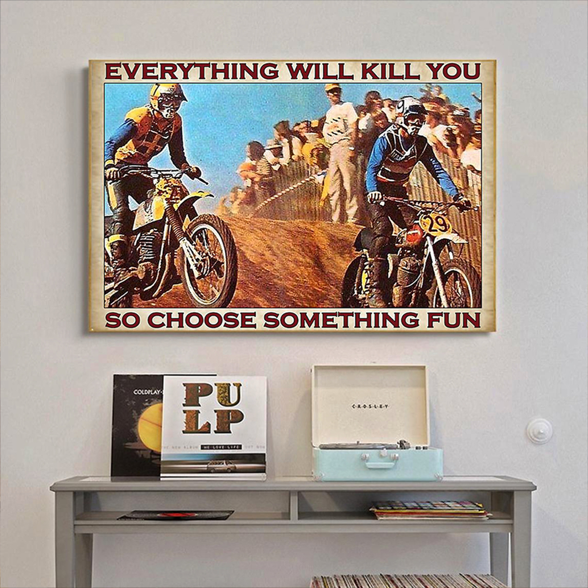 Motocross everything will kill you so choose something fun poster A3