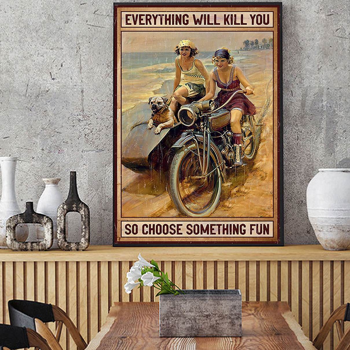 Motor girl and dog everything will kill you so choose something fun poster A1