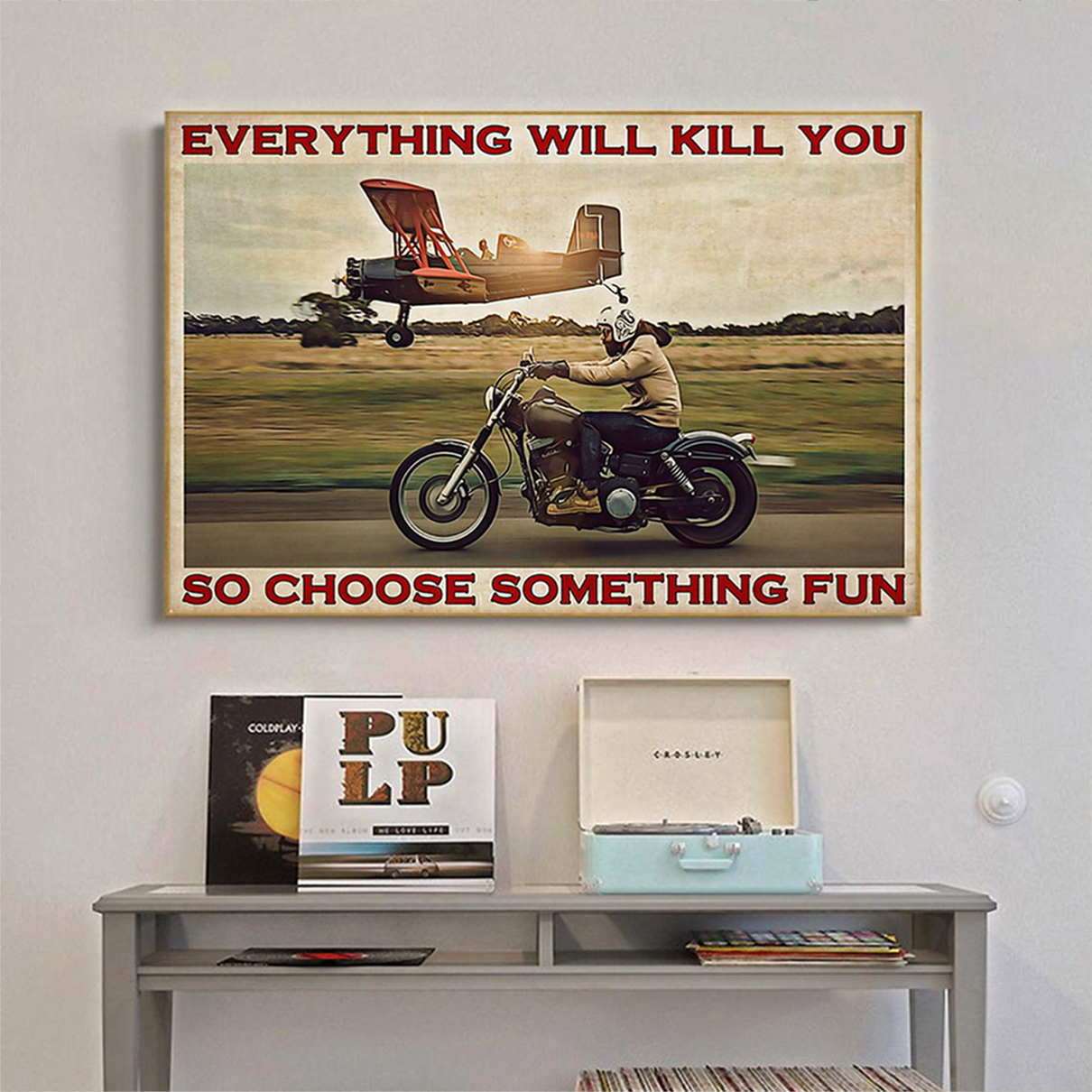 Motorbike planes everything will kill you so choose something fun poster A1