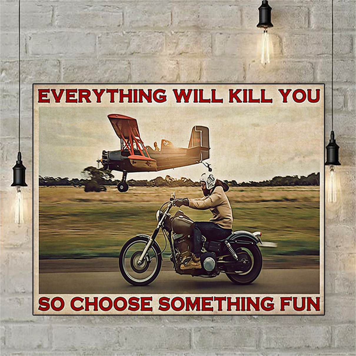 Motorbike planes everything will kill you so choose something fun poster A2