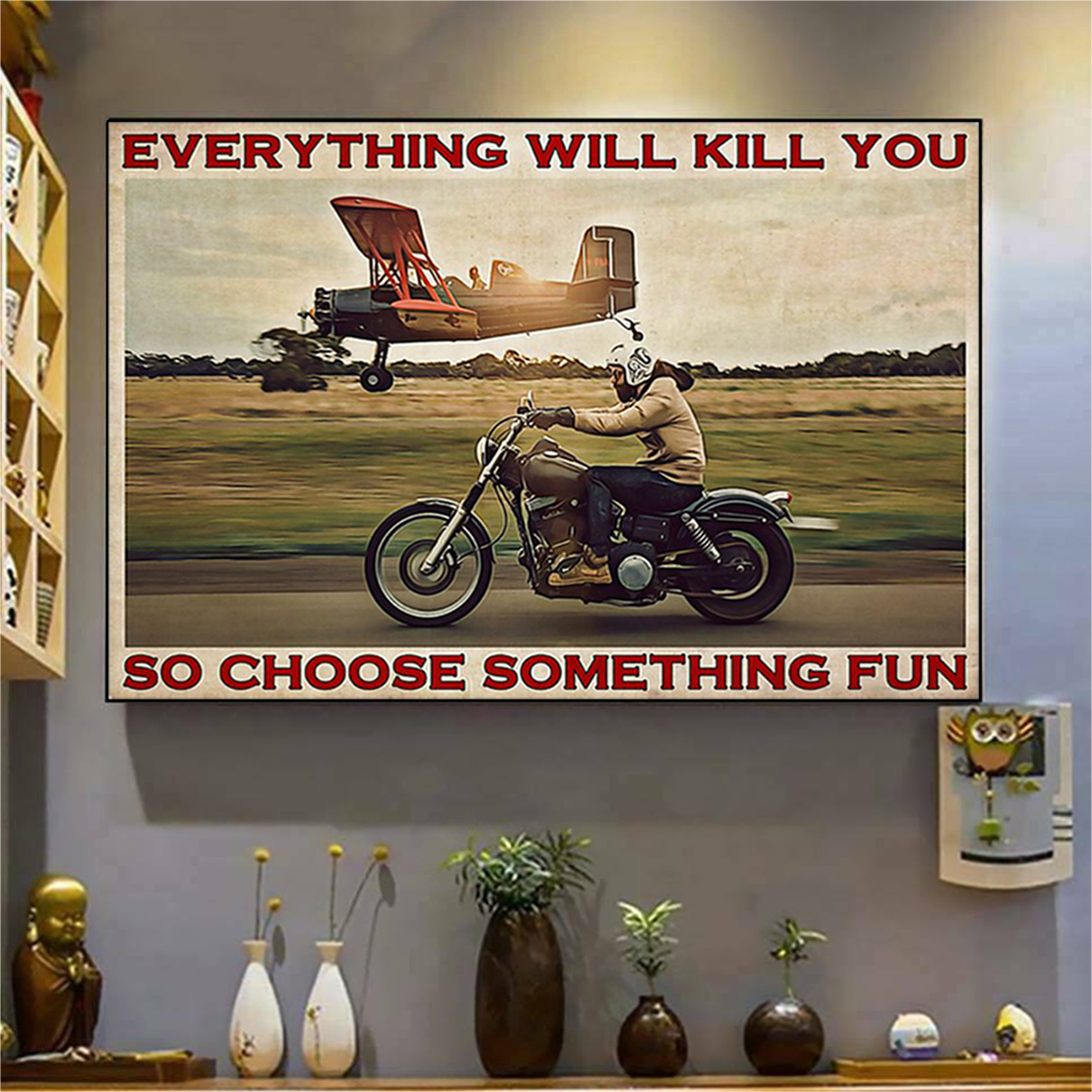 Motorbike planes everything will kill you so choose something fun poster A3