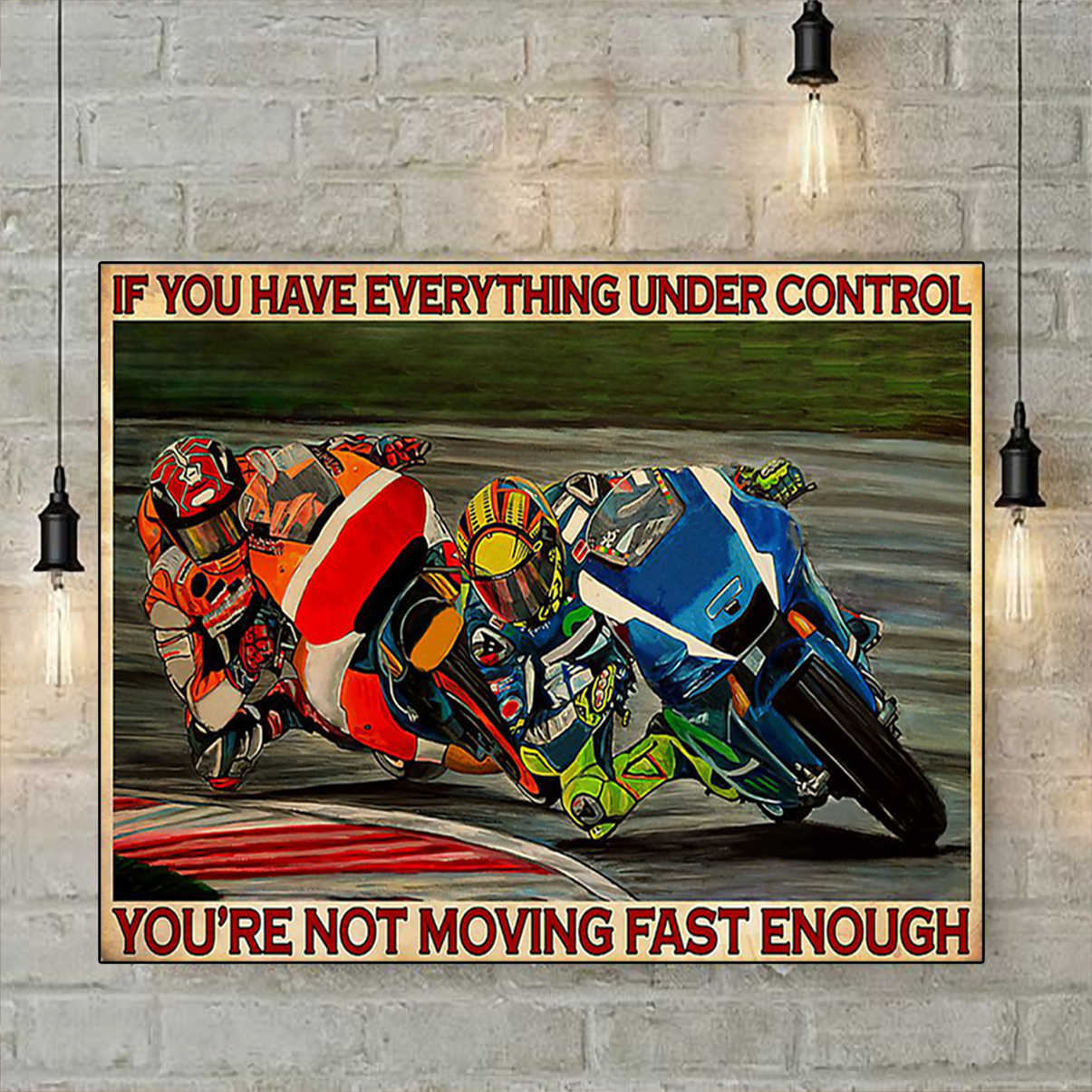Motorcycle racing if you have everything under control poster A1