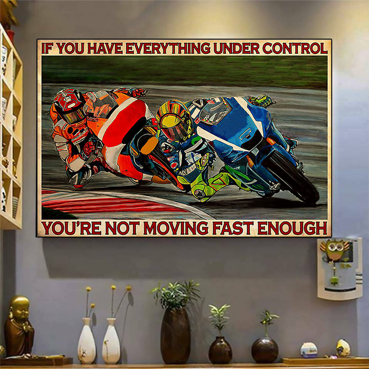 Motorcycle racing if you have everything under control poster A2