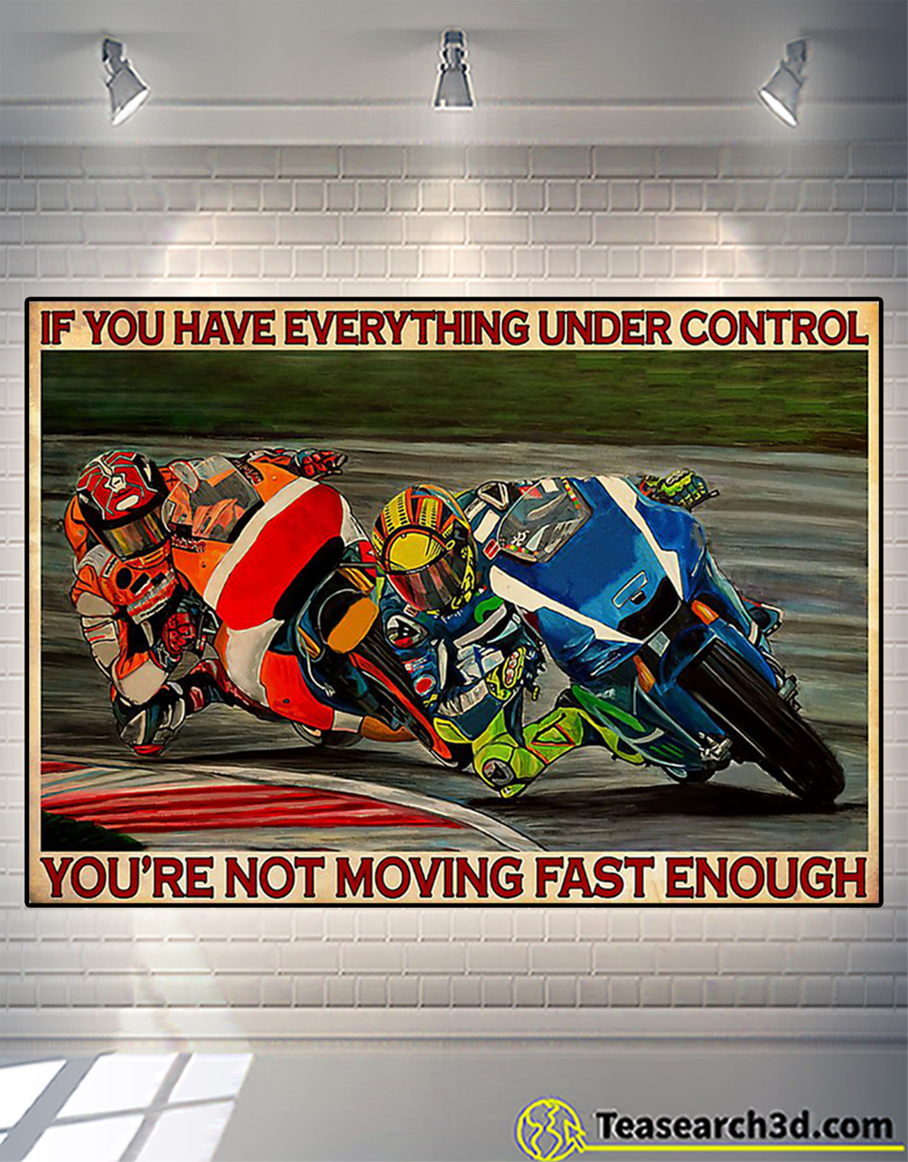 Motorcycle racing if you have everything under control poster