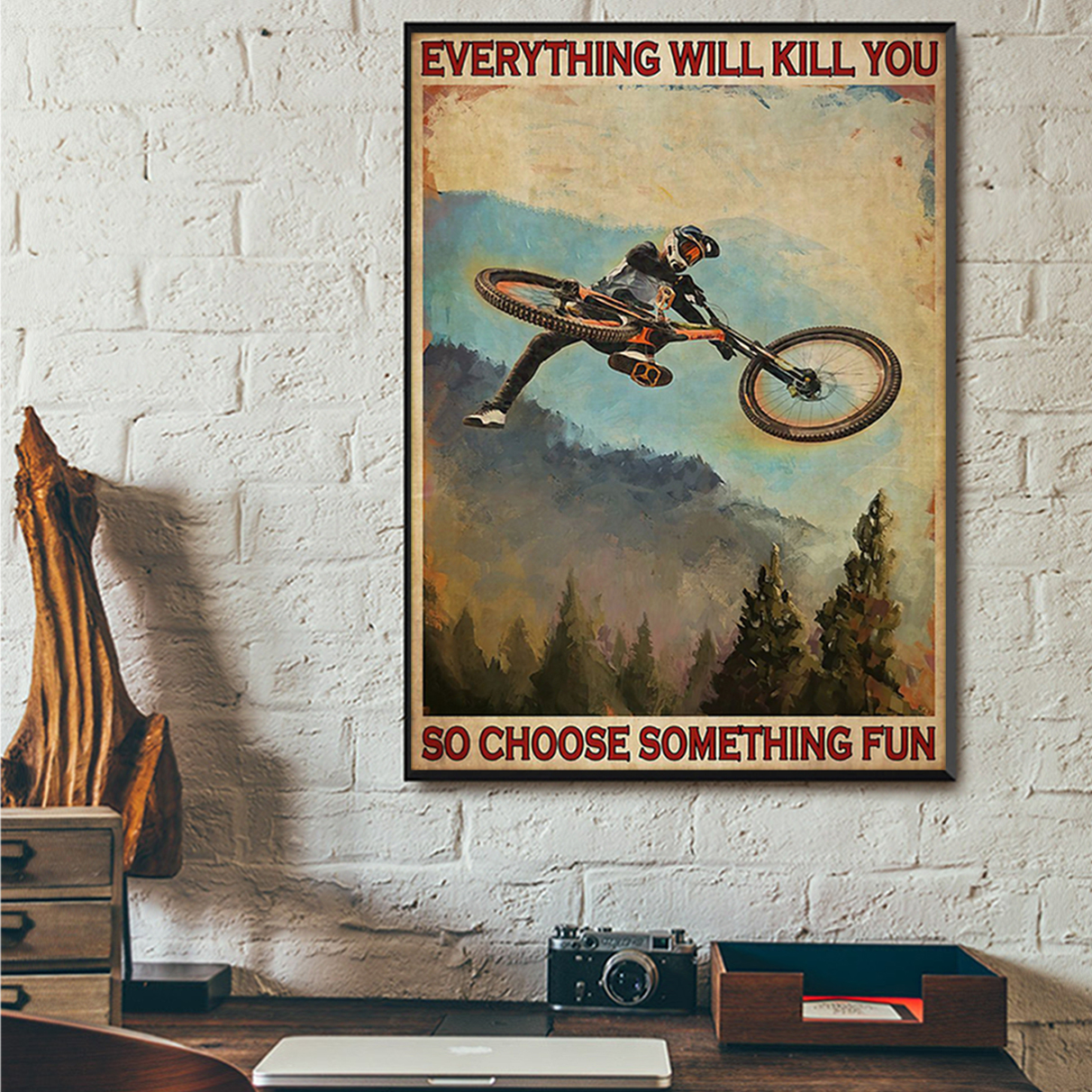 Mountain biking everything will kill you so choose something fun poster A1