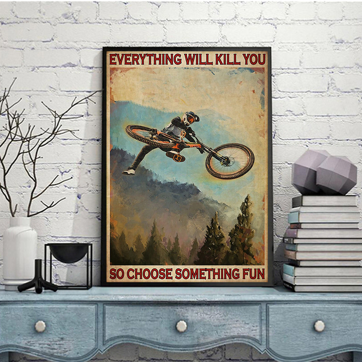 Mountain biking everything will kill you so choose something fun poster A2
