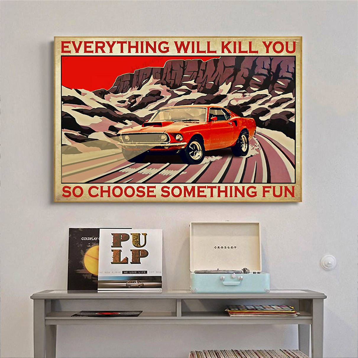 Mustang everything will kill you so choose something fun poster A1