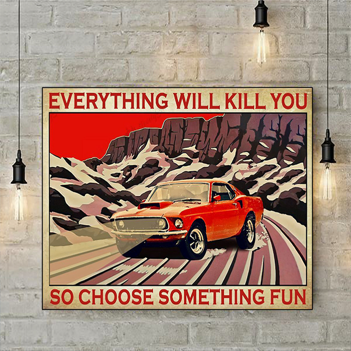 Mustang everything will kill you so choose something fun poster A2