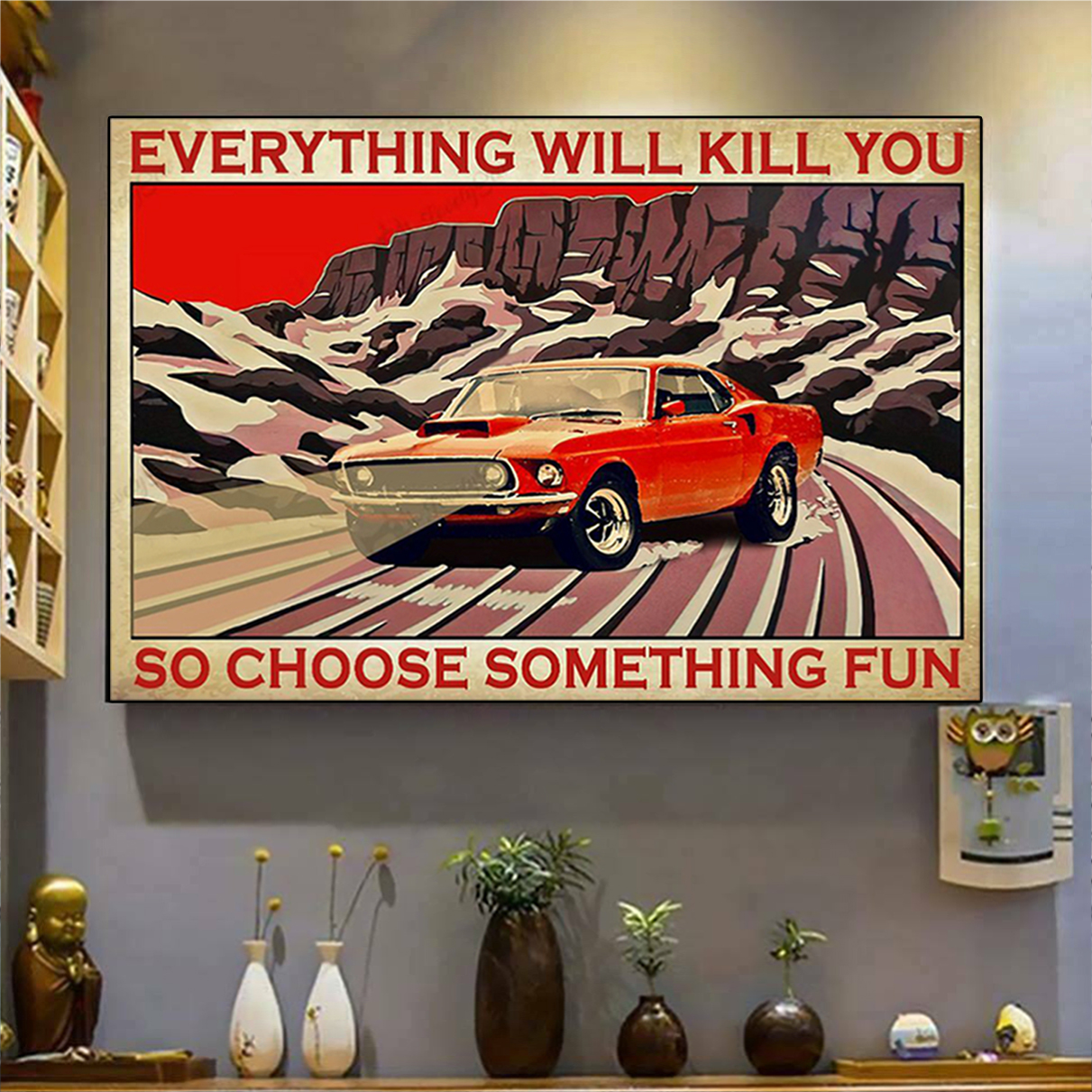 Mustang everything will kill you so choose something fun poster A3