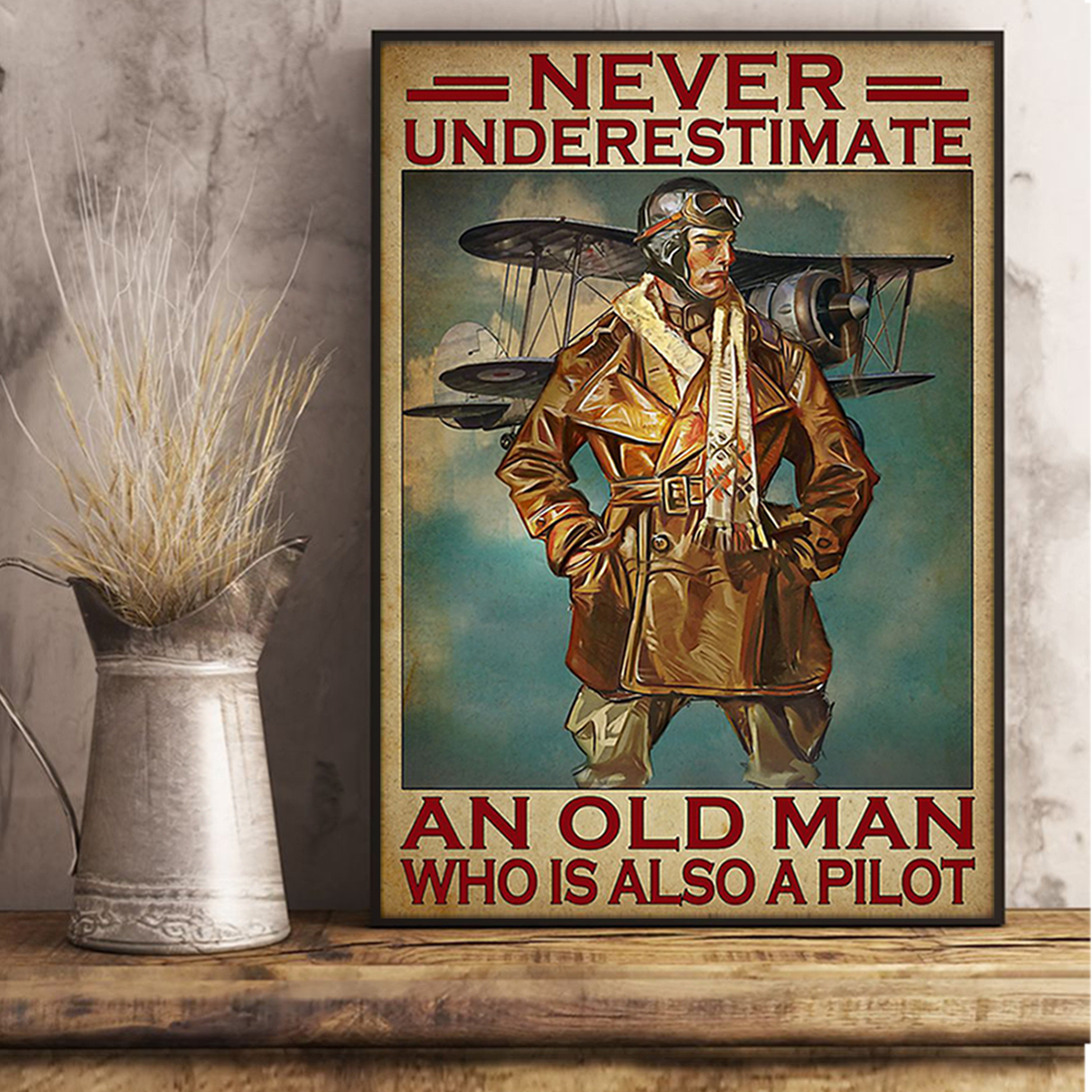 NEVER UNDERESTIMATE AN OLD MAN WHO IS ALSO A PILOT POSTER A1