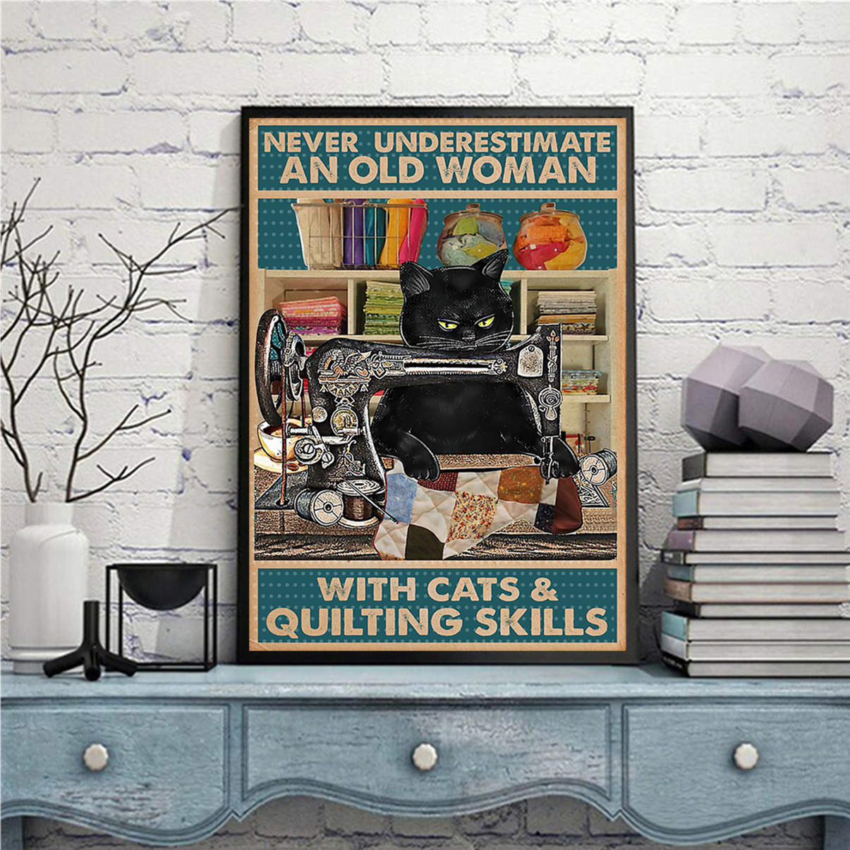 Never underestimate an old woman with cats and quilting skills poster A1