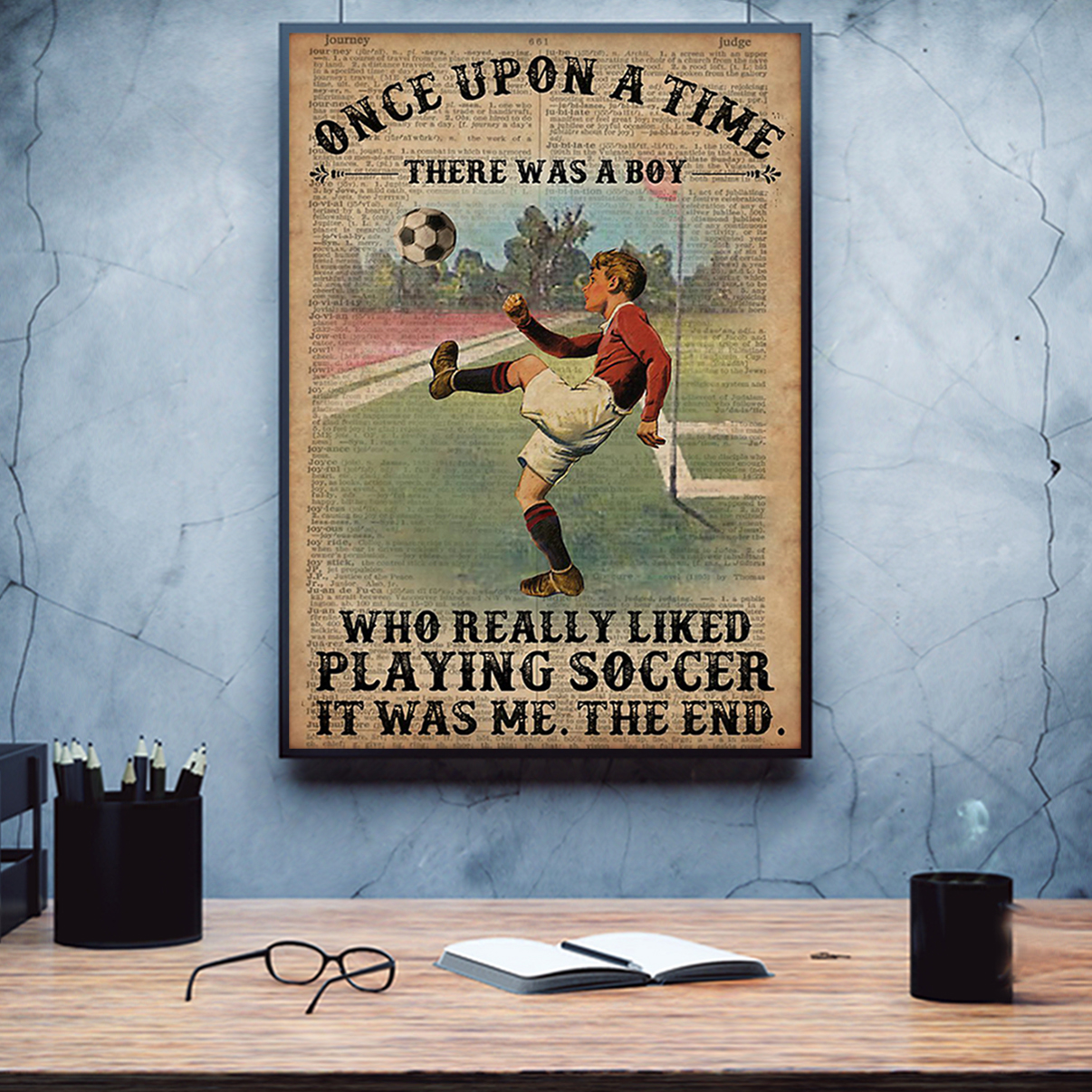 Once upon a time there was a boy who really liked playing soccer poster A3