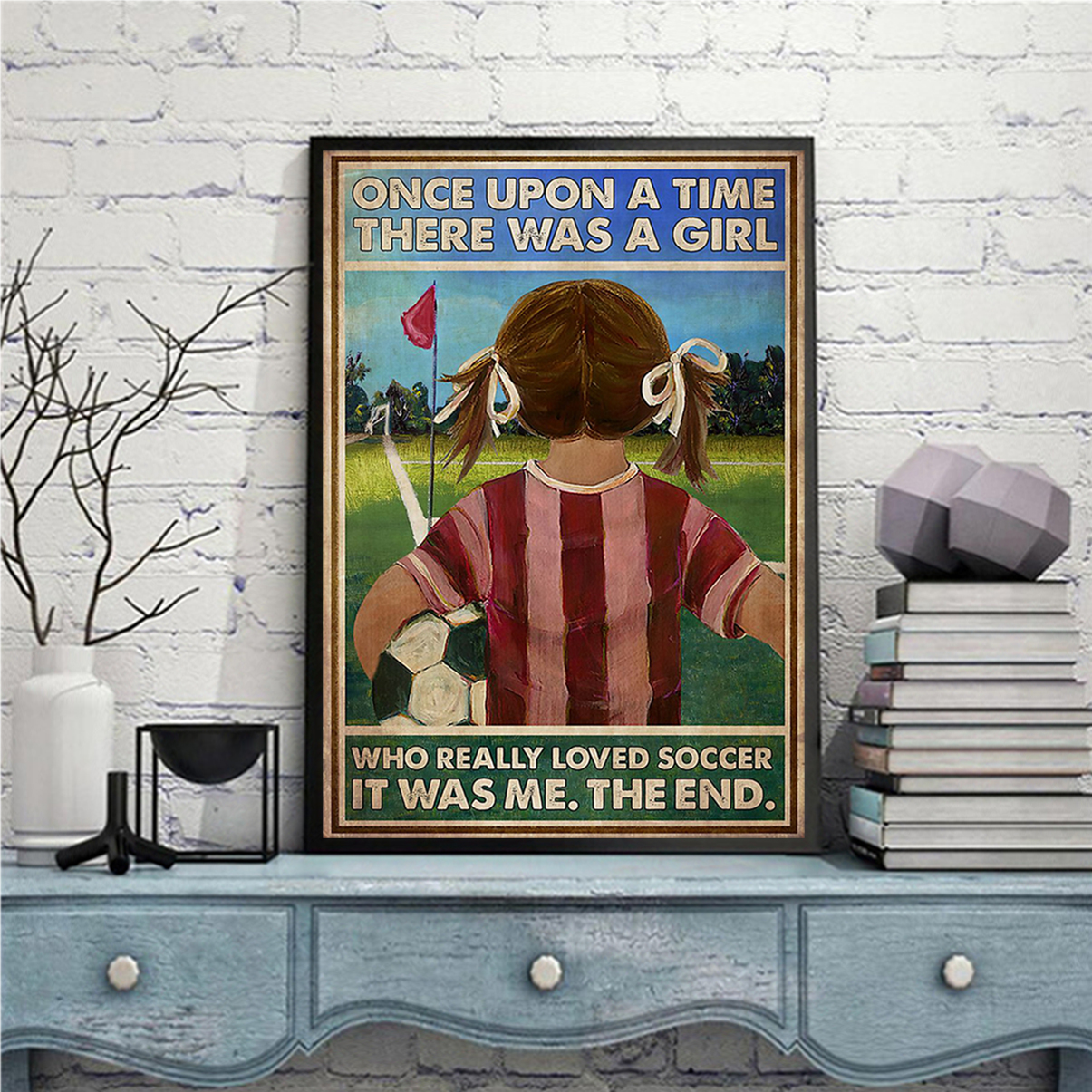 Once upon a time there was a girl who really loved soccer poster A1