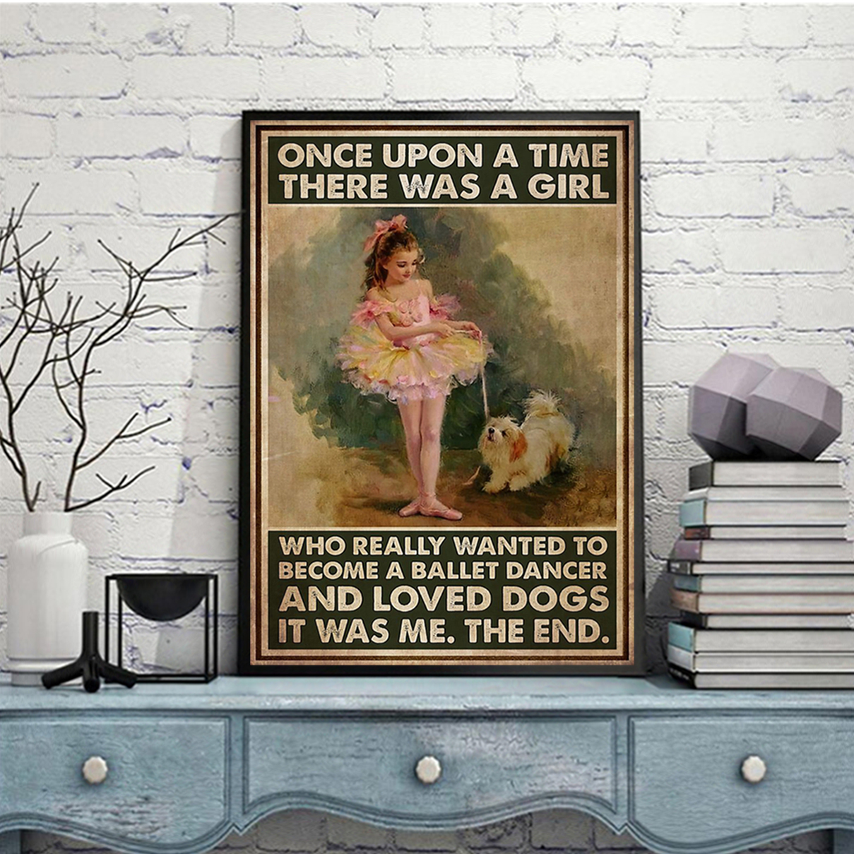 Once upon a time there was a girl who really wanted to become a ballet dancer and loved dogs poster A1