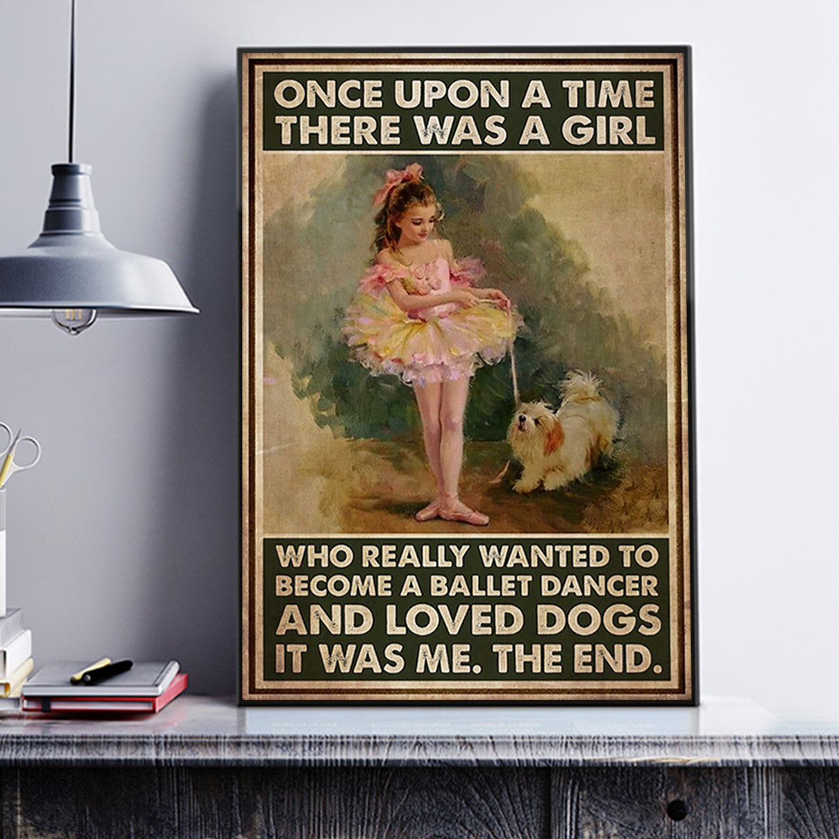 Once upon a time there was a girl who really wanted to become a ballet dancer and loved dogs poster A2