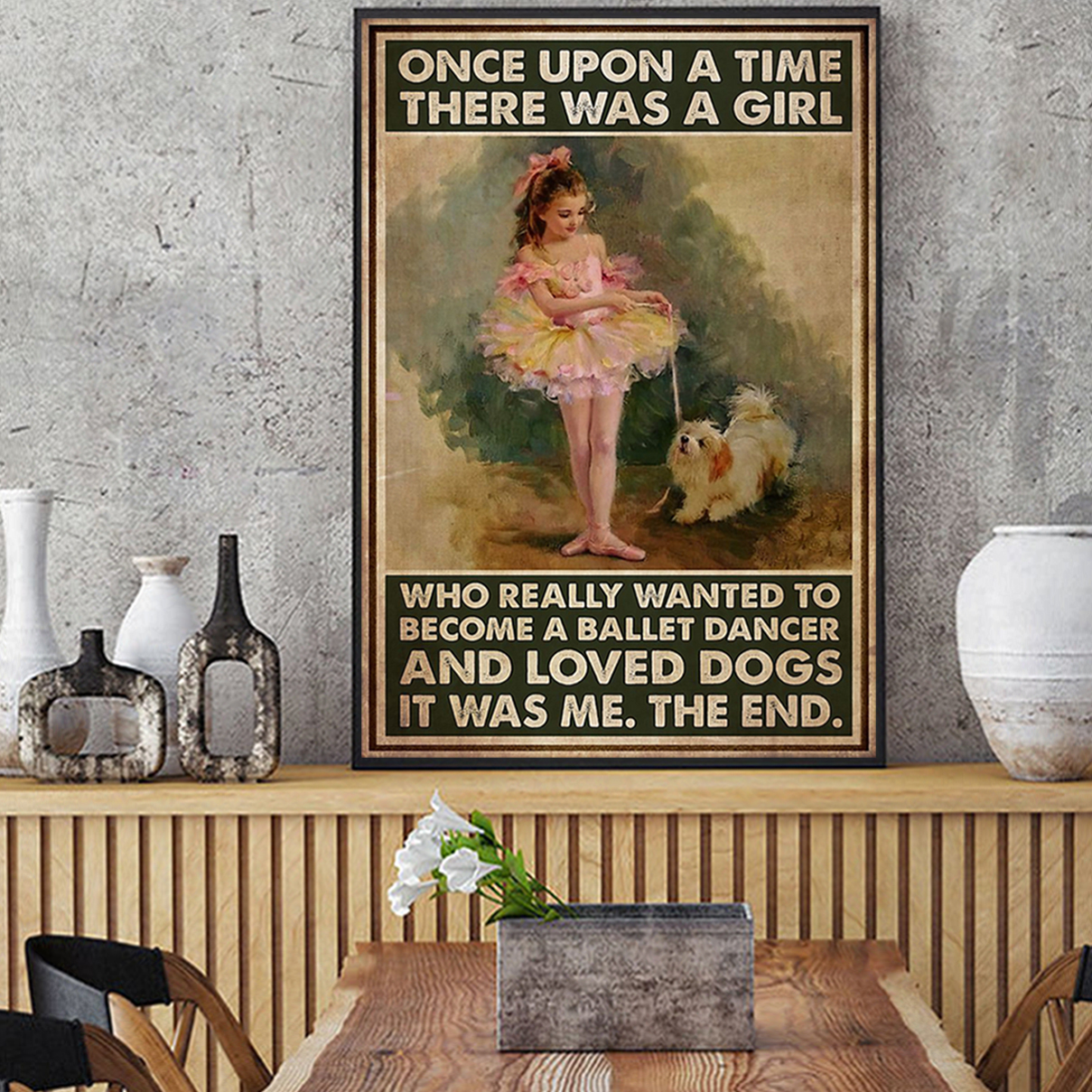 Once upon a time there was a girl who really wanted to become a ballet dancer and loved dogs poster A3