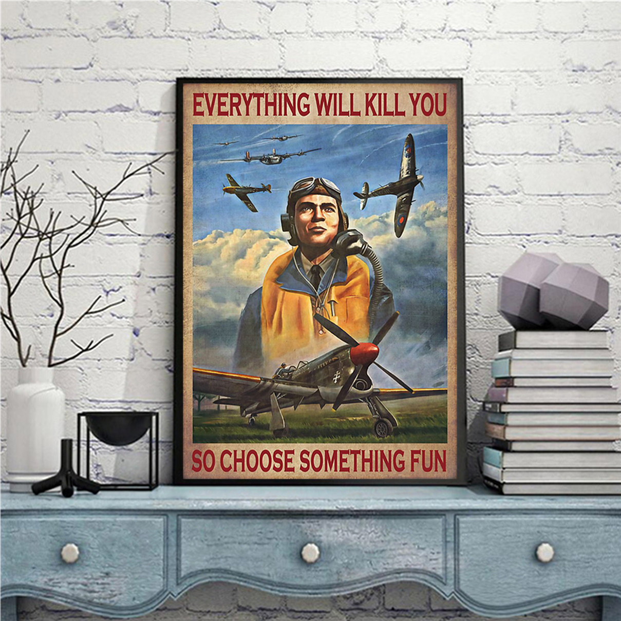 Pilot everything will kill you so choose something fun poster A1