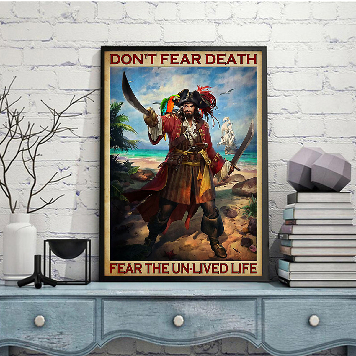 Pirates don't fear death fear the un-lived life poster A1