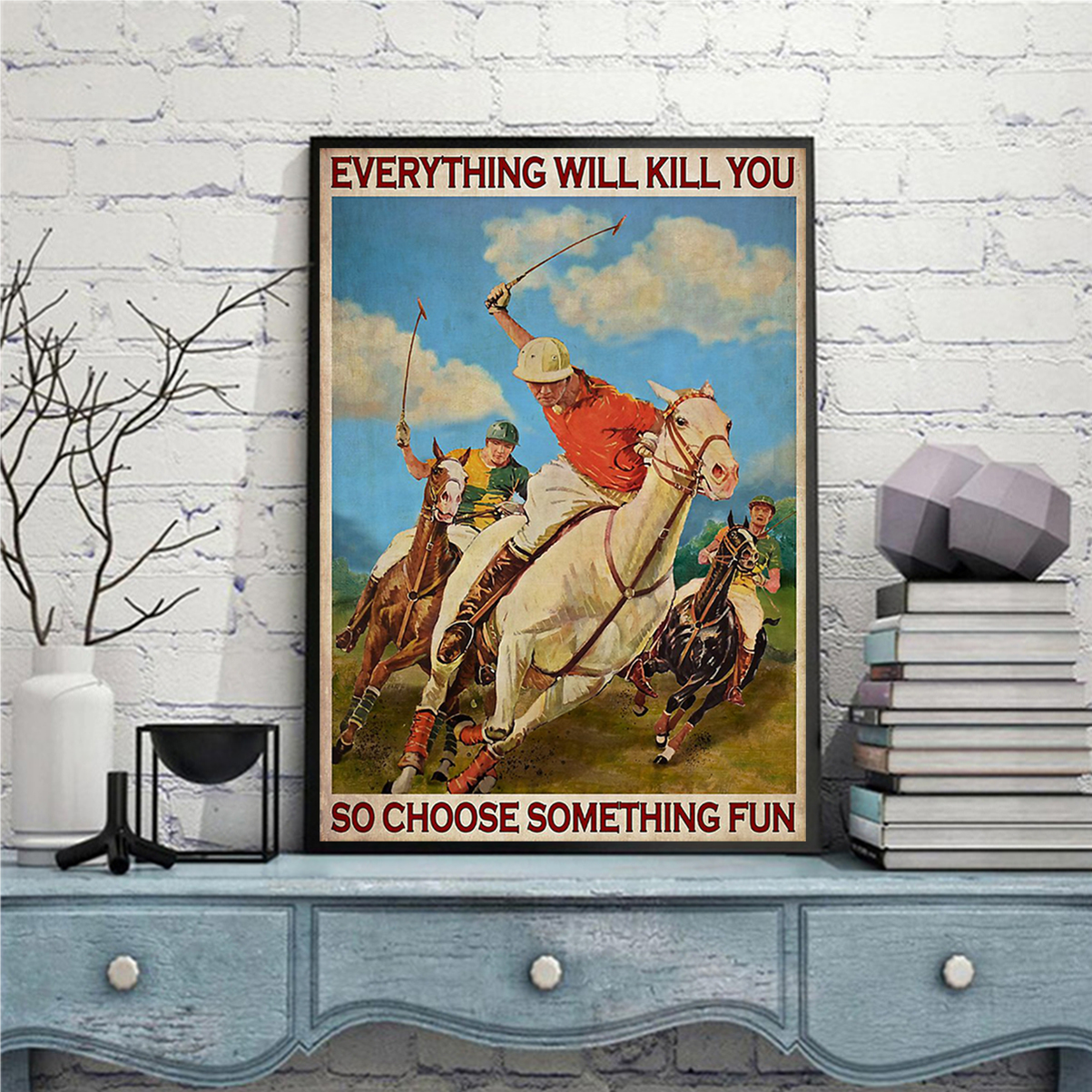 Polo everything will kill you so choose something fun poster A1
