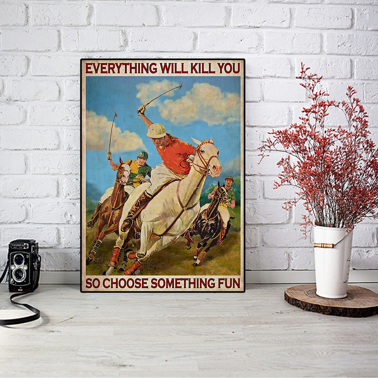 Polo everything will kill you so choose something fun poster A3