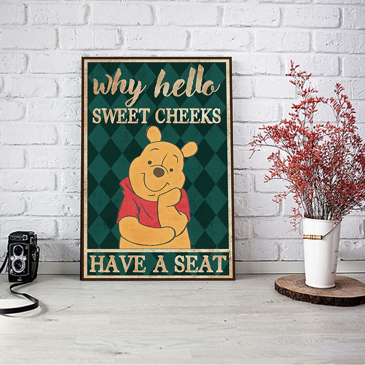 Pooh why hello sweet cheeks have a seat poster A1