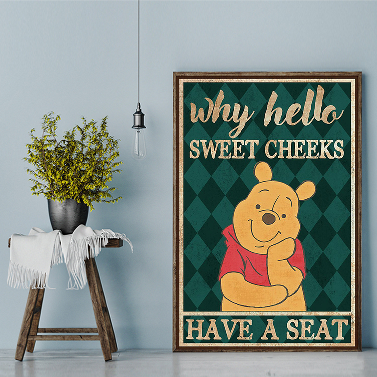Pooh why hello sweet cheeks have a seat poster A2