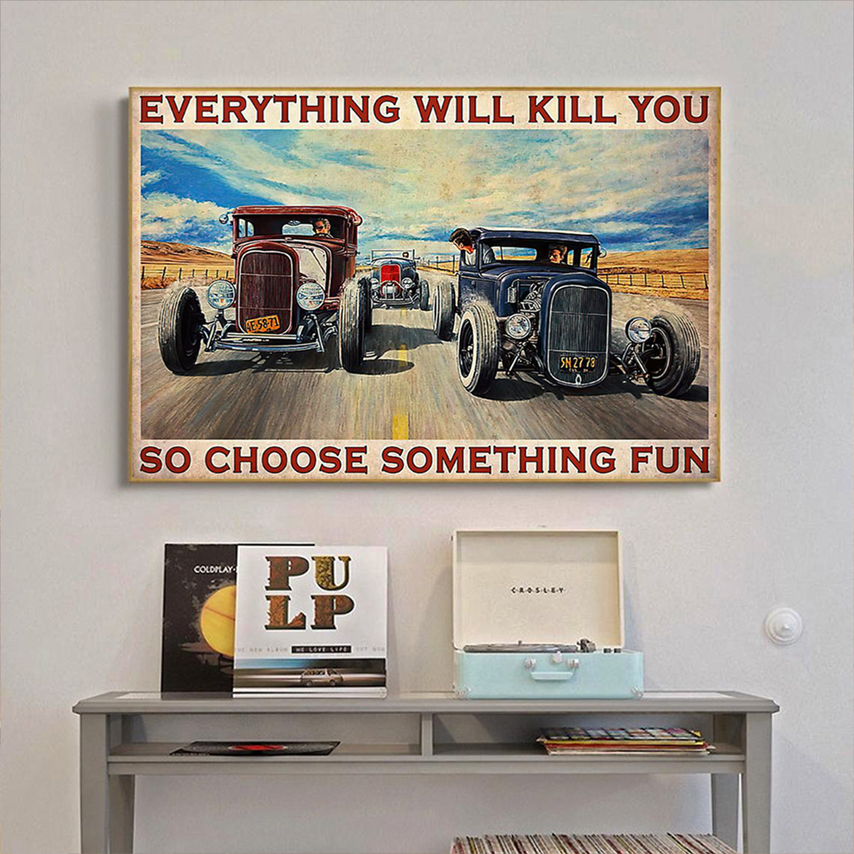 Poster Hot rod Everything will kill you so choose something fun A1