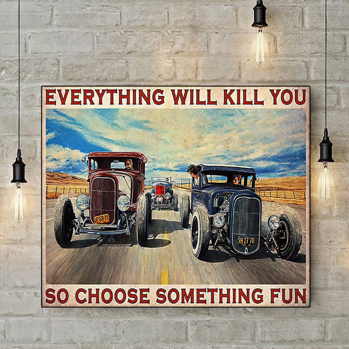 Poster Hot rod Everything will kill you so choose something fun A2