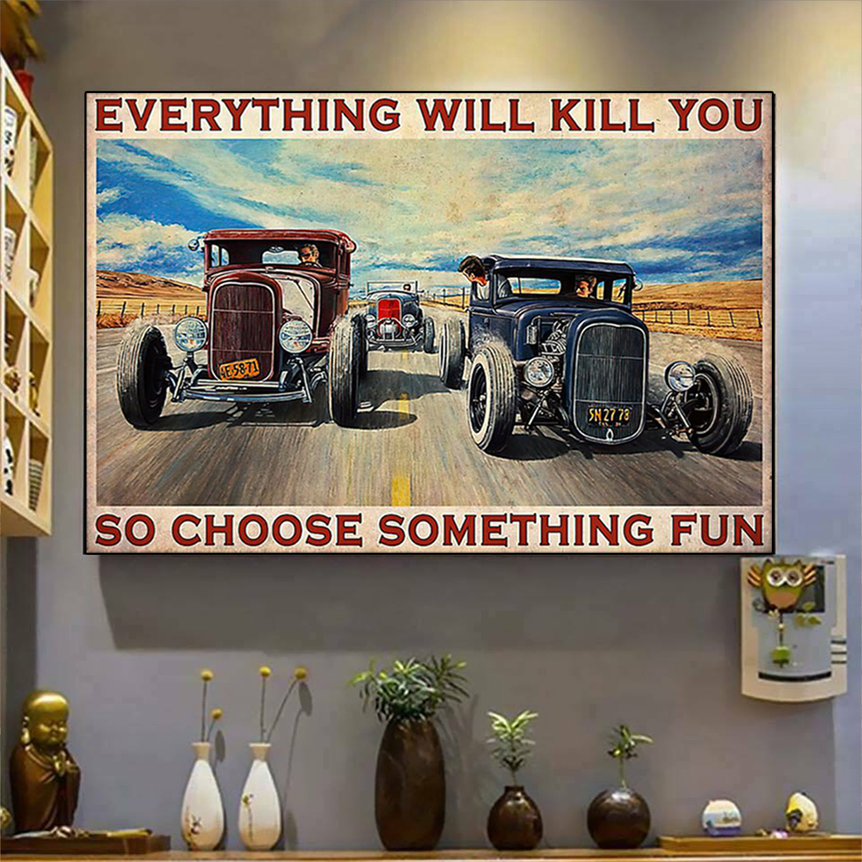 Poster Hot rod Everything will kill you so choose something fun A3