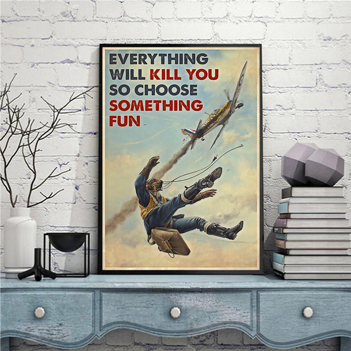 Poster fighter aircraft everything will kill you so choose something fun A1