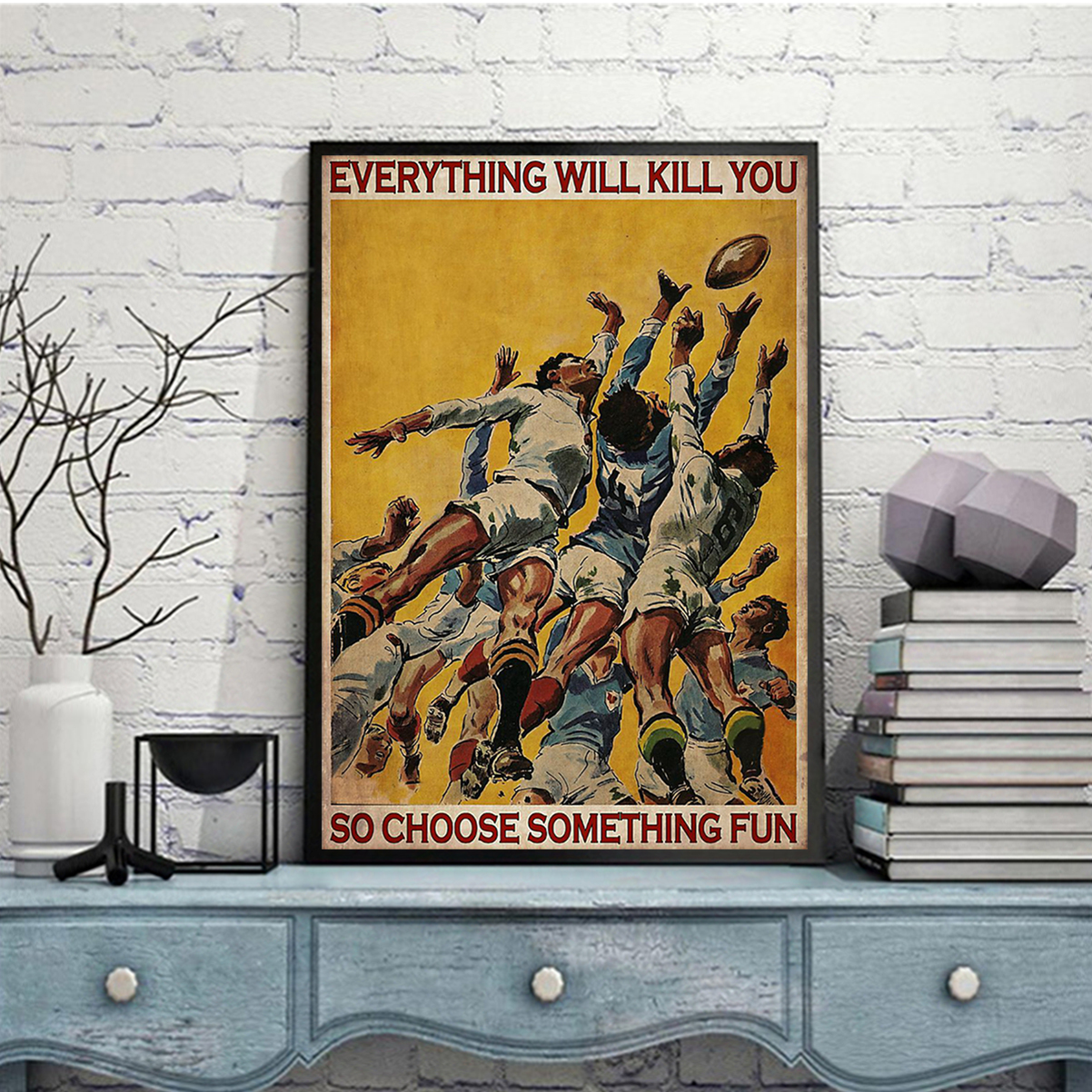 Poster rugby football everything will kill you so choose something fun A2