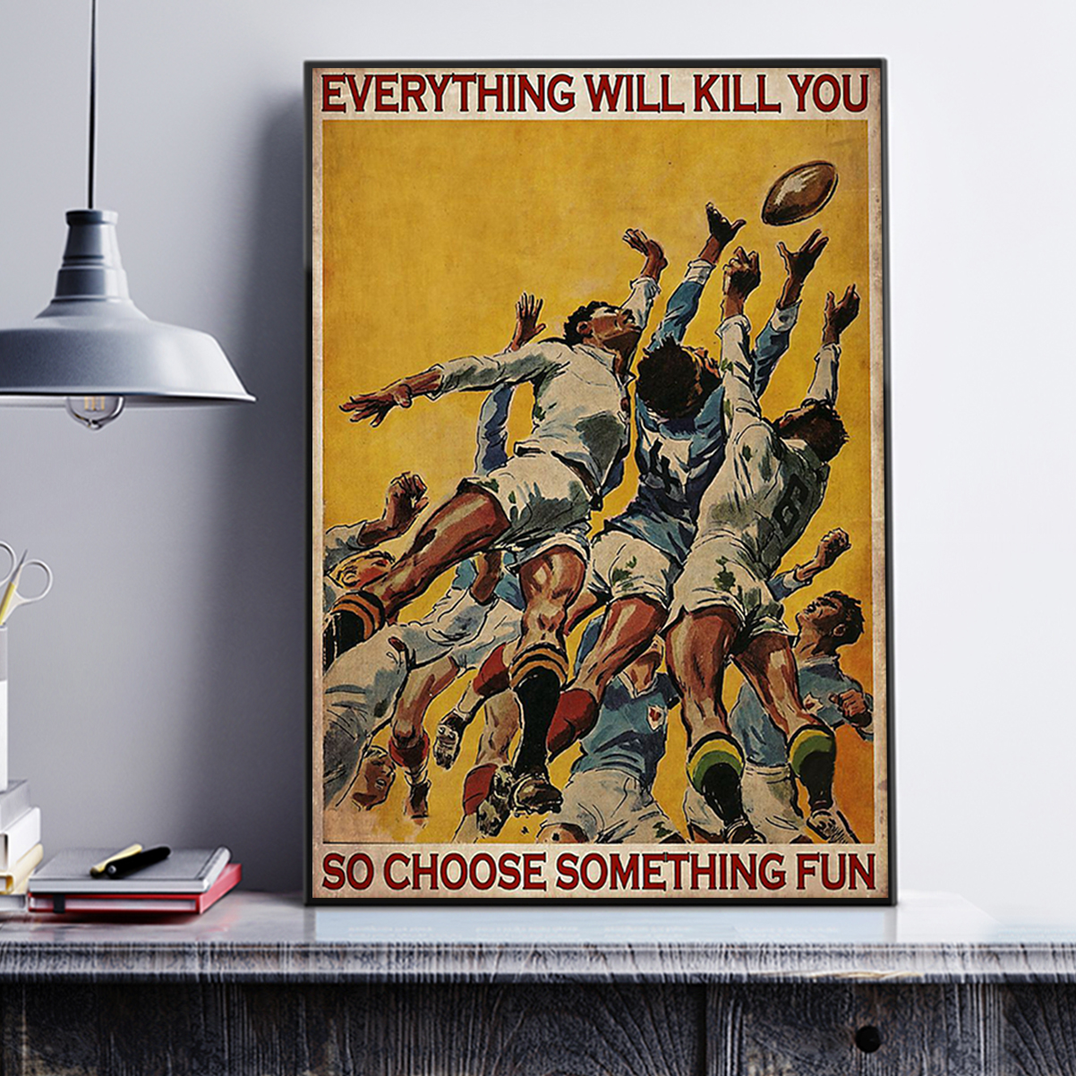 Poster rugby football everything will kill you so choose something fun A3