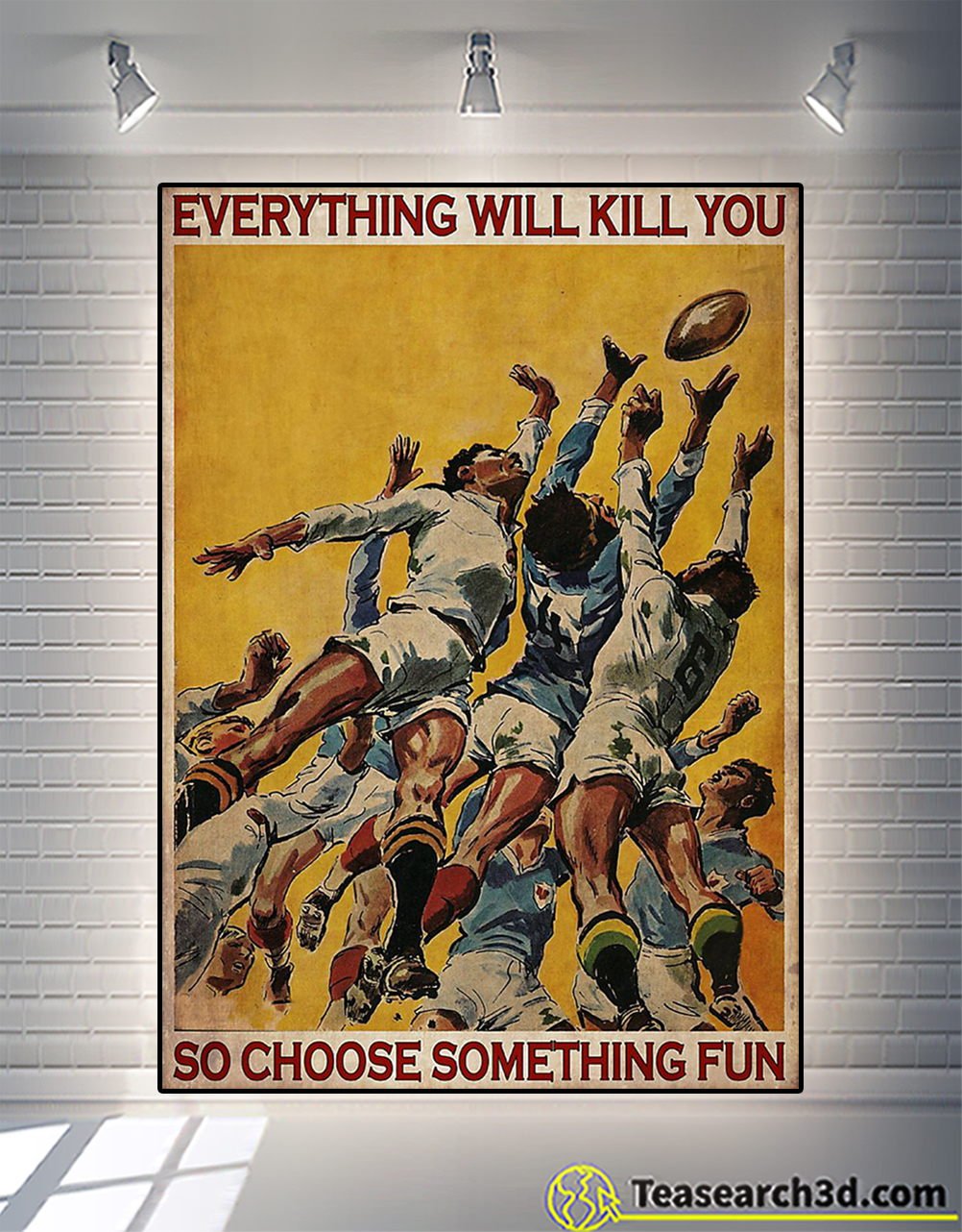 Poster rugby football everything will kill you so choose something fun