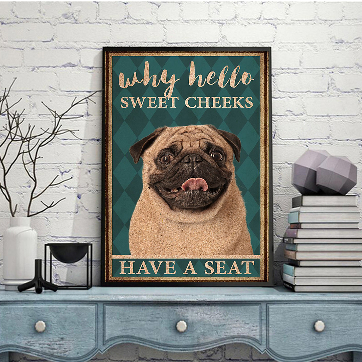 Pug why hello sweet cheeks have a seat poster A1